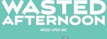 WASTED AFTERNOON OPEN MIC: Comedy, Music, Poetry, Storytelling & More!